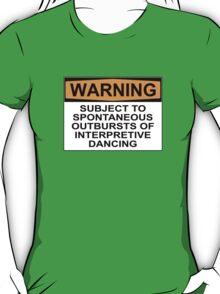 WARNING: SUBJECT TO SPONTANEOUS OUTBURSTS OF INTERPRETIVE DANCING T-Shirt