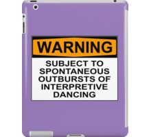 WARNING: SUBJECT TO SPONTANEOUS OUTBURSTS OF INTERPRETIVE DANCING iPad Case/Skin