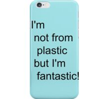 I'm not for plastic, but I'm fantatic! iPhone Case/Skin