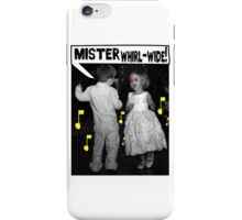 Mister Whirl-Wide! iPhone Case/Skin