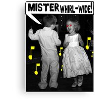 Mister Whirl-Wide! Canvas Print