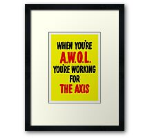 When You're AWOL You're Working For The Axis  Framed Print
