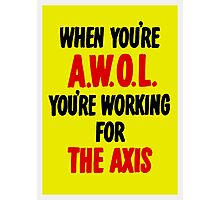 When You're AWOL You're Working For The Axis  Photographic Print