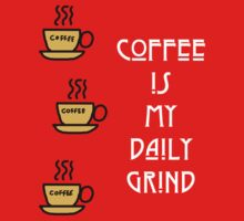Coffee is my daily grind by Silvia Ganora