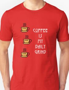 Coffee is my daily grind T-Shirt