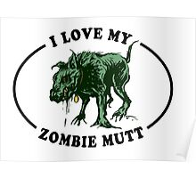 I love my zombie dog Poster