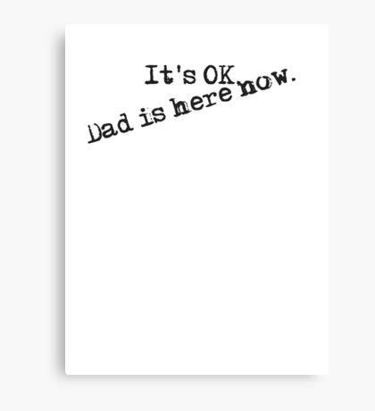 It's OK. Dad is here now 2 Canvas Print