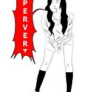 PERVERT! by Logan French