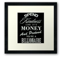 SPEND KINDNESS LIKE IT'S MONEY.. Framed Print