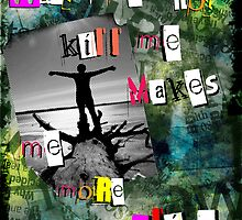 What does not kill me makes me more alive by Laura Schneider