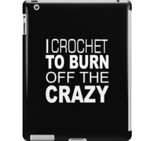 I Crochet To Burn Off The Crazy - TShirts & Hoodies iPad Case/Skin