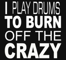 I Play Drums To Burn Off The Crazy - TShirts & Hoodies by funnyshirts2015