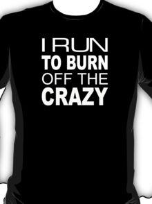 I Run To Burn Off The Crazy - TShirts & Hoodies T-Shirt