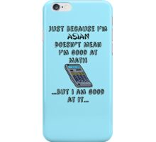 Just Because I'm Asian... iPhone Case/Skin