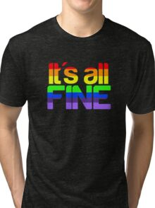 It's all fine Tri-blend T-Shirt