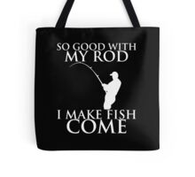 SO GOOD WITH MY ROD I MAKE FISH COME Tote Bag