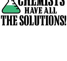 CHEMISTS HAVE ALL THE SOLUTIONS! by fandesigns
