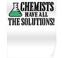 CHEMISTS HAVE ALL THE SOLUTIONS! Poster