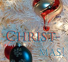 Merry Christ-mas! by Kathleen  Bowman
