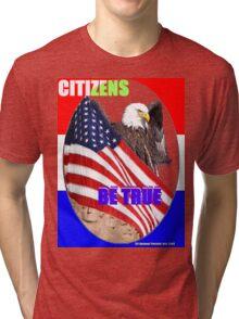 Citizen BE TRUE by American patriotic Art Tri-blend T-Shirt