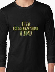 Go commando, I do Long Sleeve T-Shirt