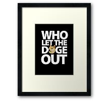 Who let the Doge out ! Framed Print