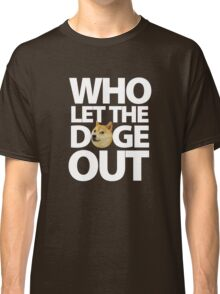 Who let the Doge out ! Classic T-Shirt
