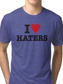 I love haters Tri-blend T-Shirt