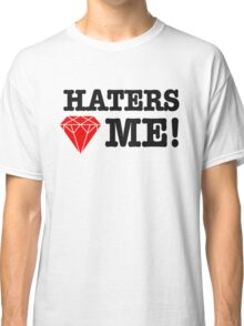 Haters love me Classic T-Shirt
