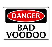 DANGER BAD VOODOO, FAKE FUNNY SAFETY SIGN SIGNAGE Photographic Print
