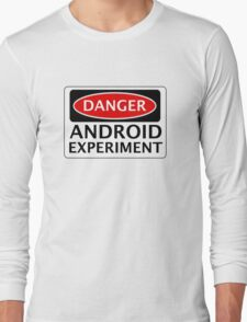 DANGER ANDROID EXPERIMENT FAKE FUNNY SAFETY SIGN SIGNAGE Long Sleeve T-Shirt