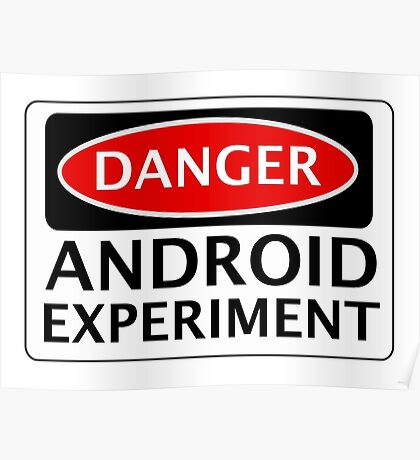 DANGER ANDROID EXPERIMENT FAKE FUNNY SAFETY SIGN SIGNAGE Poster