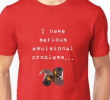 I have serious emulsional problems Unisex T-Shirt