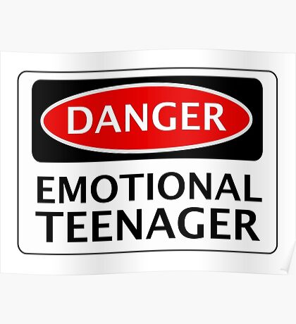 DANGER EMOTIONAL TEENAGER FAKE FUNNY SAFETY SIGN SIGNAGE Poster