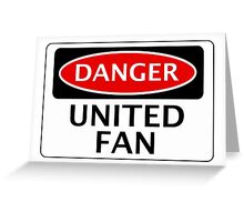 DANGER UNITED FAN, FOOTBALL FUNNY FAKE SAFETY SIGN Greeting Card