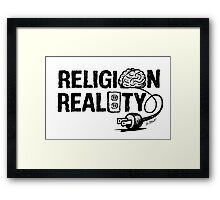 RELIGION isn't plugged into REALITY Framed Print