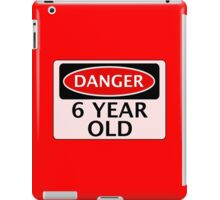 DANGER 6 YEAR OLD, FAKE FUNNY BIRTHDAY SAFETY SIGN iPad Case/Skin