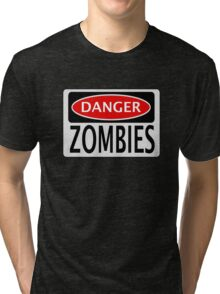 DANGER ZOMBIES FUNNY FAKE SAFETY SIGN SIGNAGE Tri-blend T-Shirt