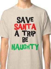 Be Naughty Save Santa A Trip Christmas T-Shirt Classic T-Shirt
