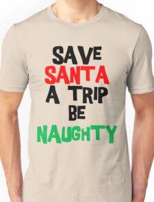 Be Naughty Save Santa A Trip Christmas T-Shirt Unisex T-Shirt