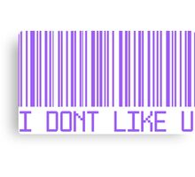 I Don't Like You Barcode Canvas Print