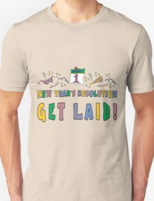 "New Year's Resolution ""Get Laid"" T-Shirts T-Shirt"