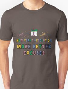 """New Year Resolution """"Make Better Excuses"""" T-Shirts Unisex T-Shirt"""