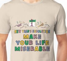 "New Year's Resolution ""Make Your Life Miserable"" T-Shirt Unisex T-Shirt"