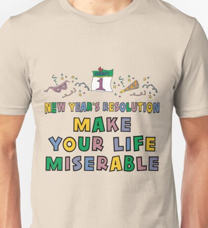 """New Year's Resolution """"Make Your Life Miserable"""" T-Shirt Unisex T-Shirt"""