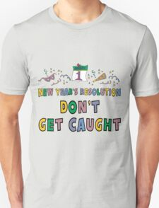 "New Year's Resolution ""Don't Get Caught"" T-Shirts T-Shirt"