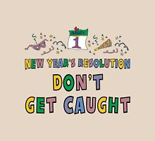 "New Year's Resolution ""Don't Get Caught"" T-Shirts Unisex T-Shirt"