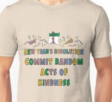 "New Years Resolution ""Commit Random Acts of Kindness"" T-Shirts Unisex T-Shirt"