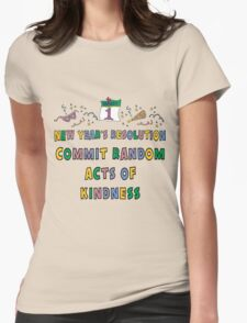 """New Years Resolution """"Commit Random Acts of Kindness"""" T-Shirts T-Shirt"""