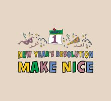 "New Year Resolution ""Make Nice"" T-Shirts Unisex T-Shirt"